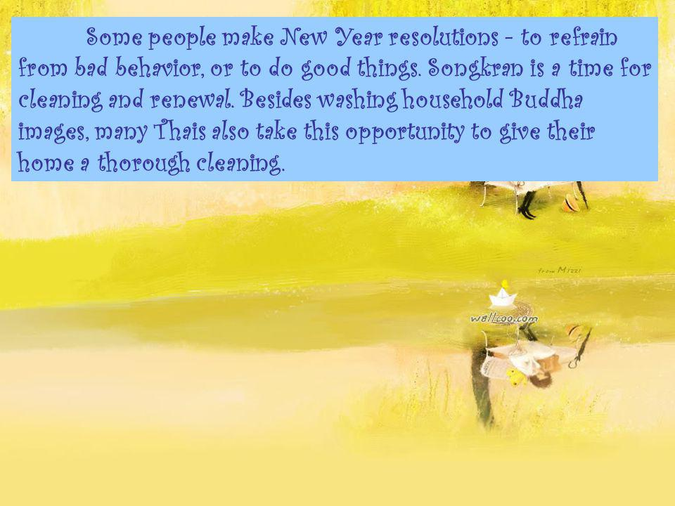 Some people make New Year resolutions - to refrain from bad behavior, or to do good things.