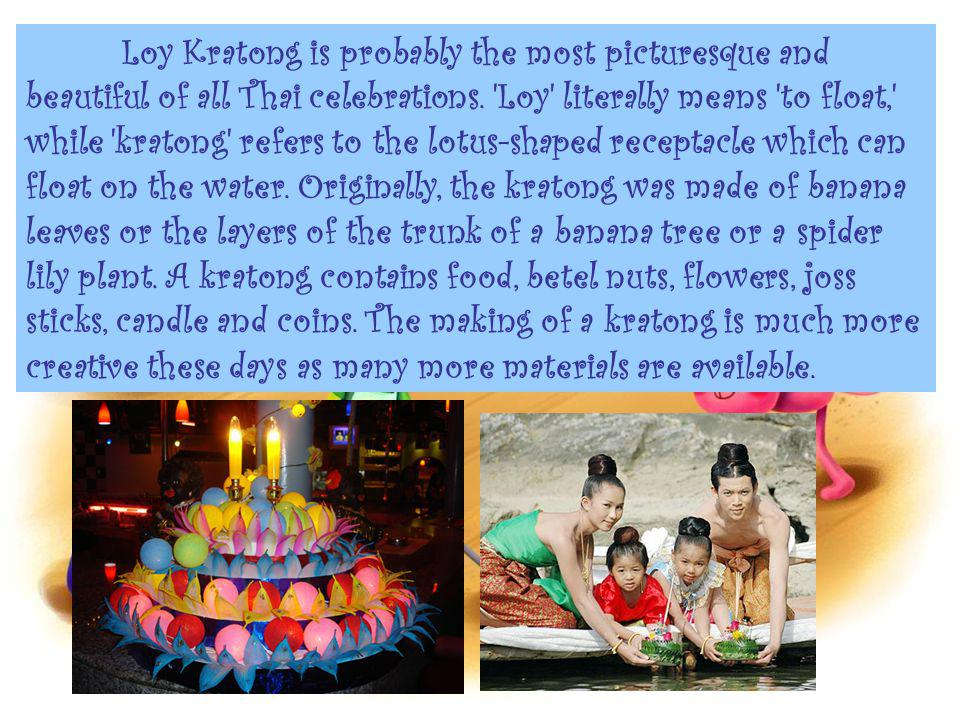 Loy Kratong is probably the most picturesque and beautiful of all Thai celebrations.