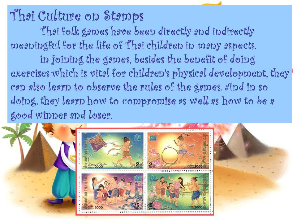 Thai Culture on Stamps Thai folk games have been directly and indirectly meaningful for the life of Thai children in many aspects.