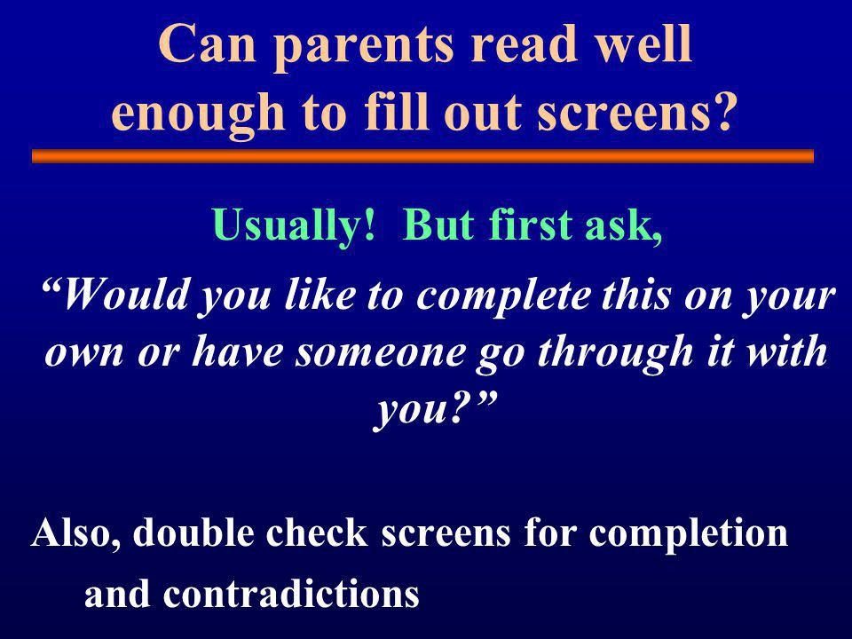 Can parents read well enough to fill out screens