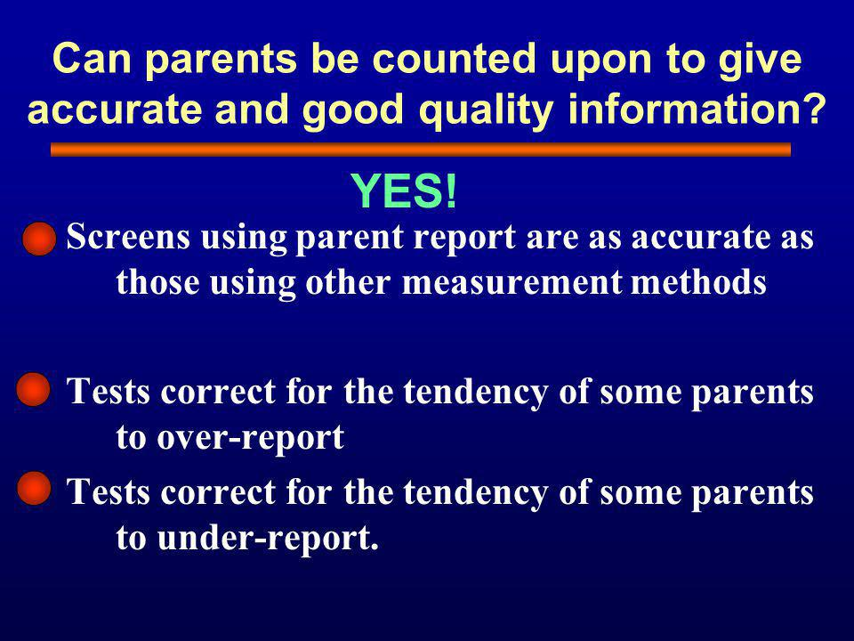 Can parents be counted upon to give accurate and good quality information