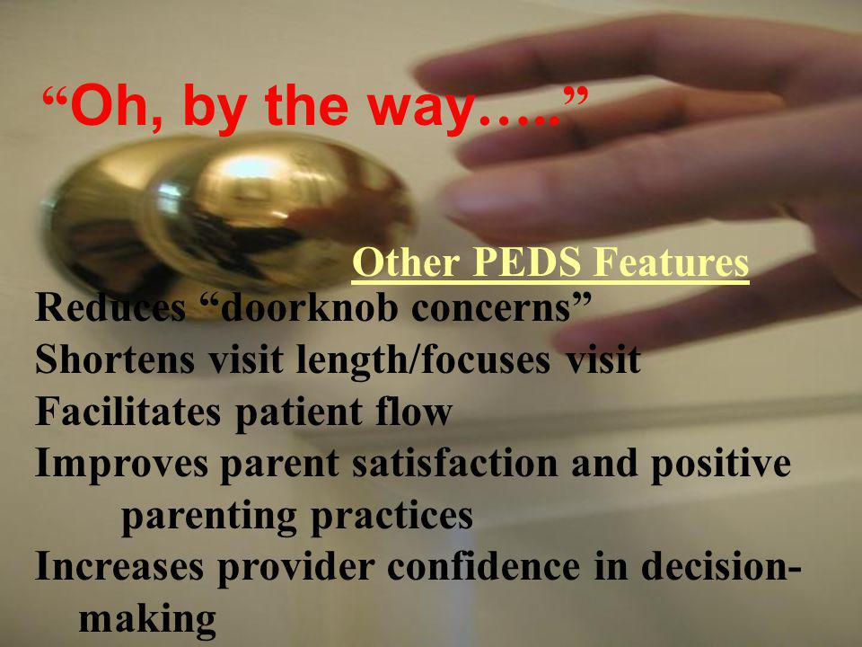 Oh, by the way….. Other PEDS Features Reduces doorknob concerns