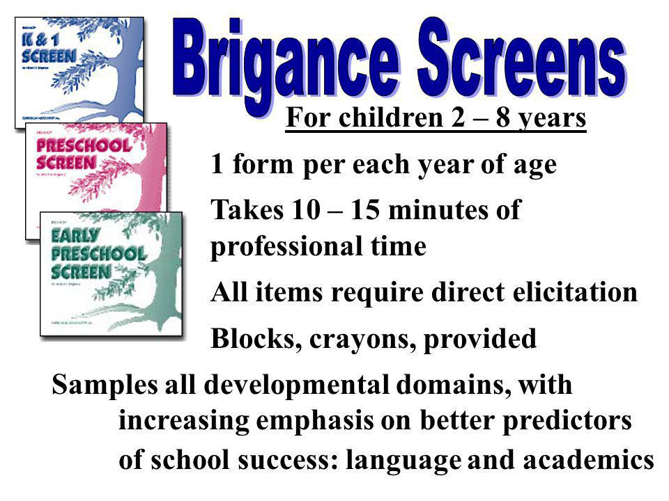 Brigance Screens For children 2 – 8 years 1 form per each year of age