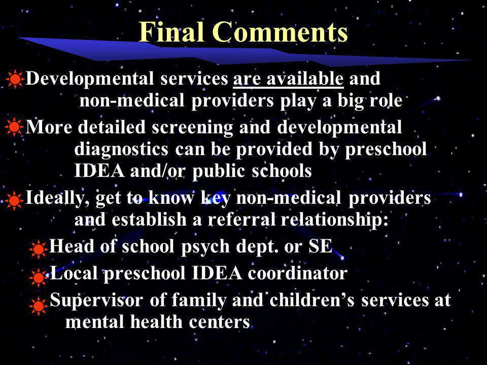 Final Comments Developmental services are available and