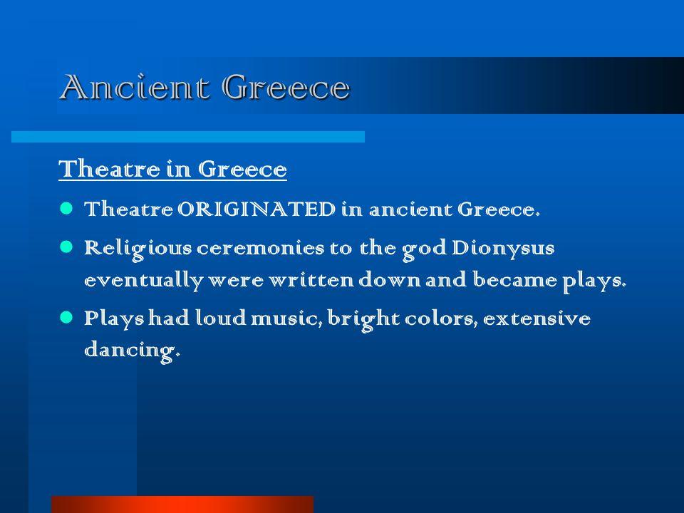 Ancient Greece Theatre in Greece Theatre ORIGINATED in ancient Greece.