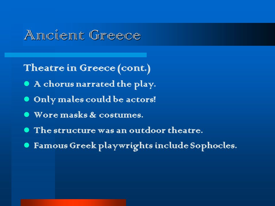 Ancient Greece Theatre in Greece (cont.) A chorus narrated the play.