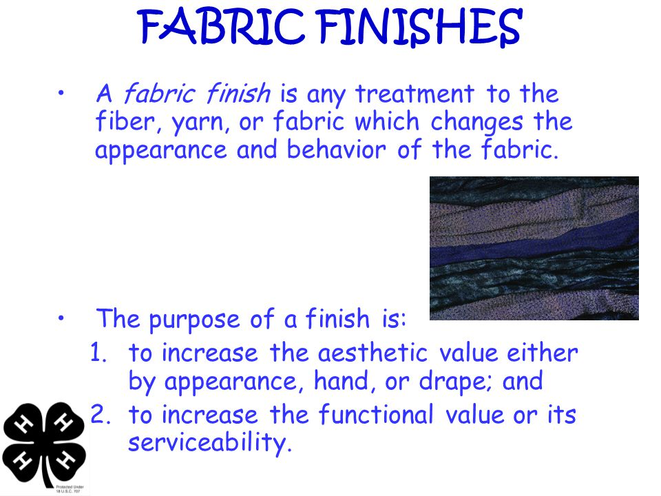 FABRIC FINISHES A fabric finish is any treatment to the fiber, yarn, or fabric which changes the appearance and behavior of the fabric.