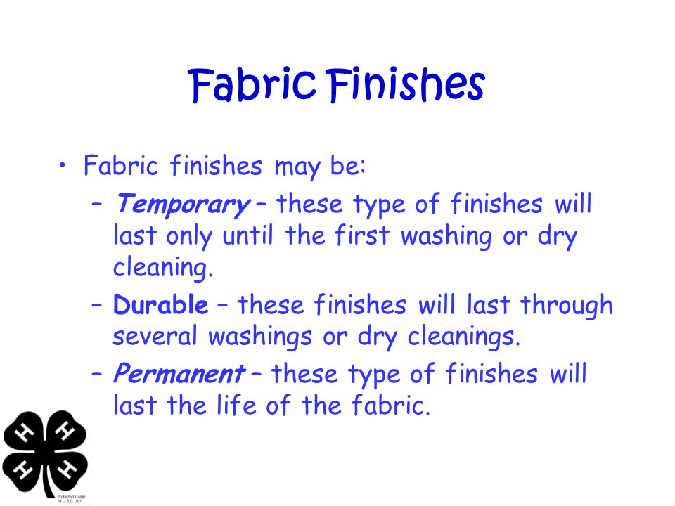 Fabric Finishes Fabric finishes may be: