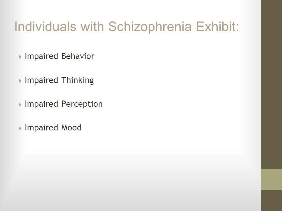 Individuals with Schizophrenia Exhibit: