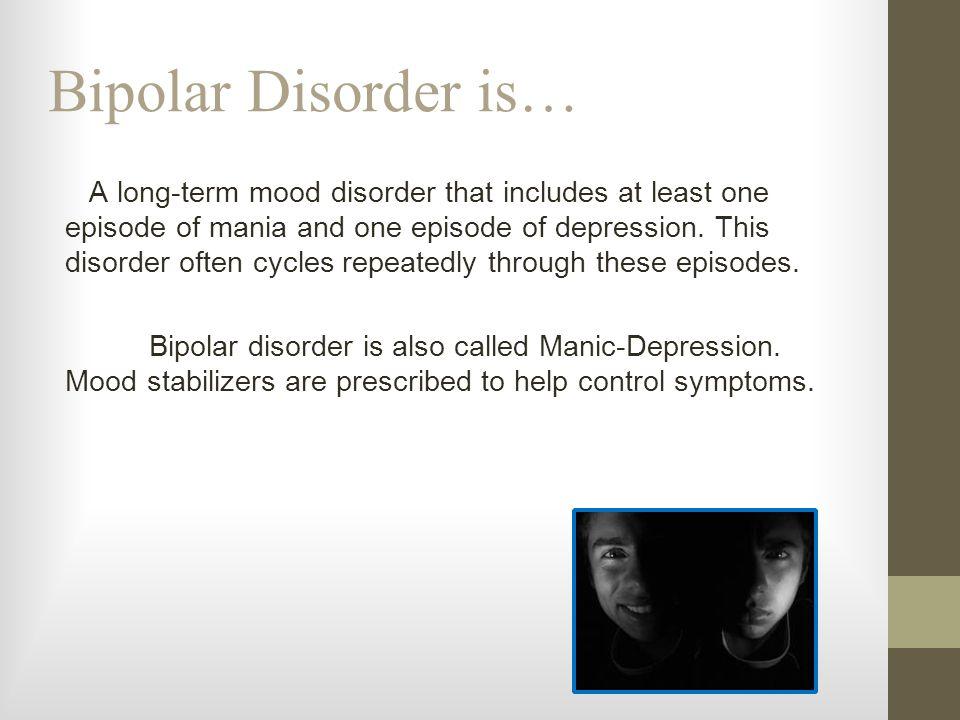 Bipolar Disorder is…