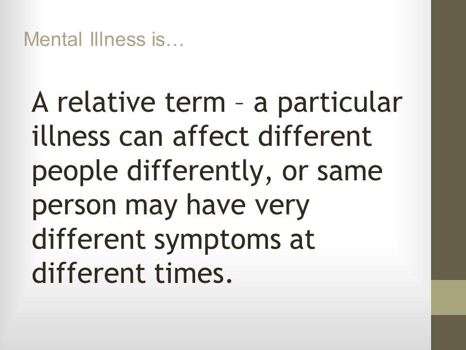 Mental Illness is…