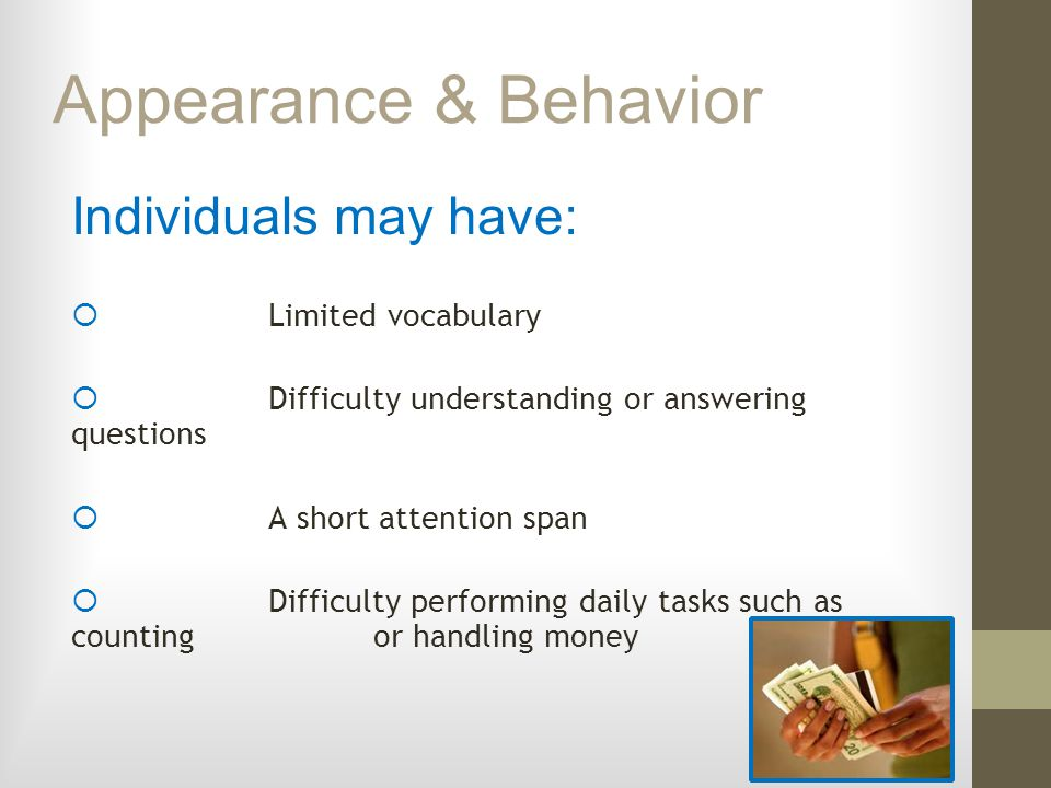 Appearance & Behavior Individuals may have: □ Limited vocabulary