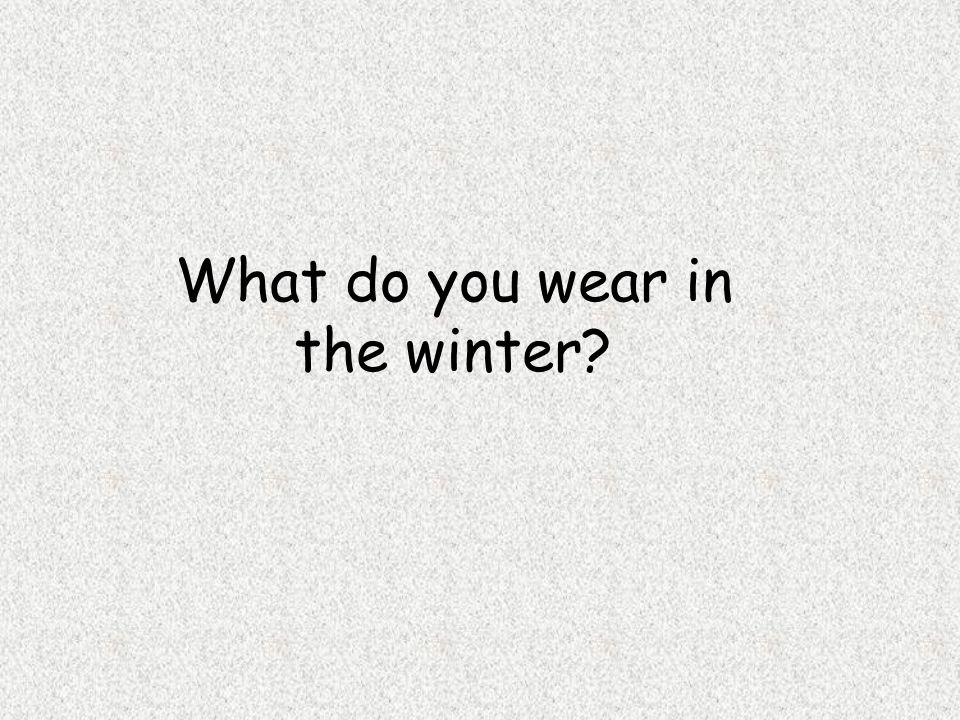 What do you wear in the winter
