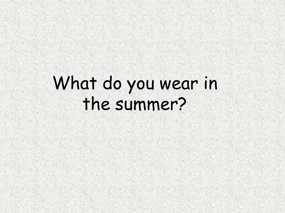 What do you wear in the summer