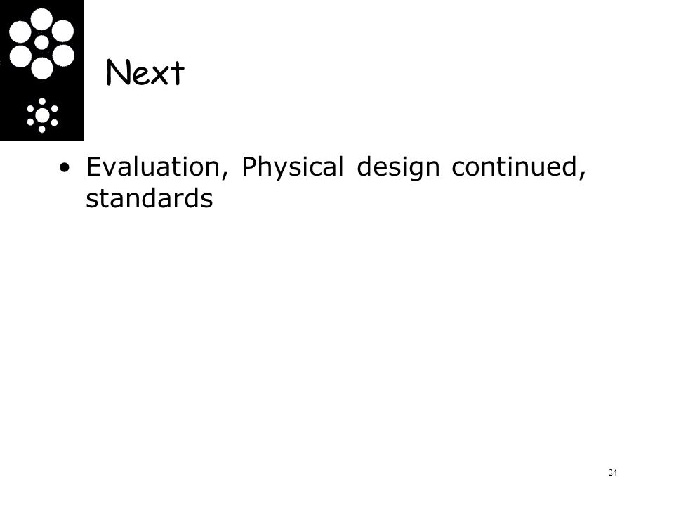 Next Evaluation, Physical design continued, standards