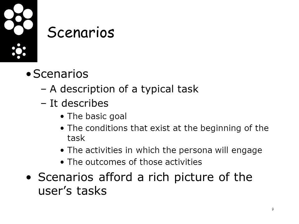 Scenarios Scenarios. A description of a typical task. It describes. The basic goal. The conditions that exist at the beginning of the task.