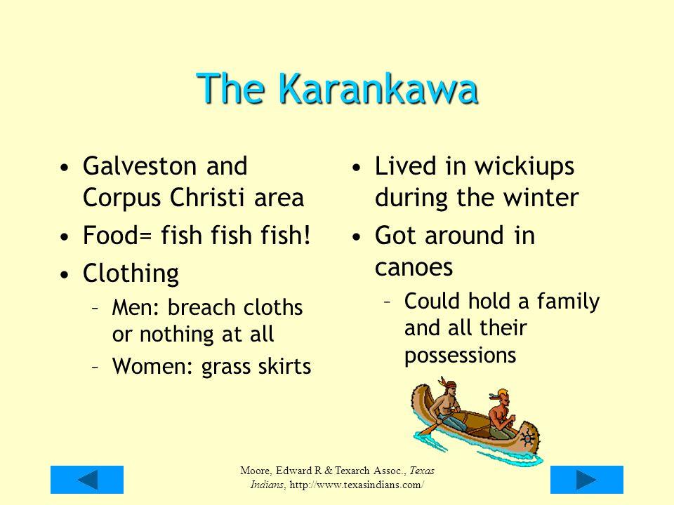 The Karankawa Galveston and Corpus Christi area Food= fish fish fish!