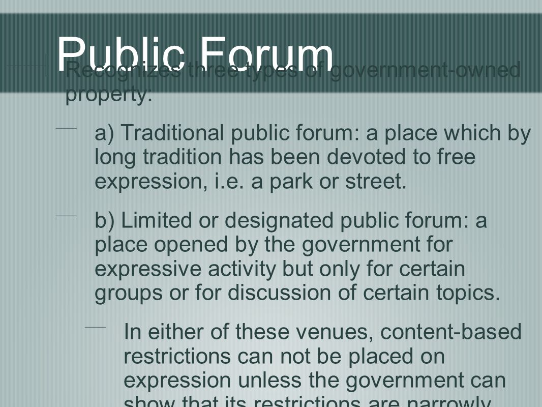 Public Forum Recognizes three types of government-owned property: