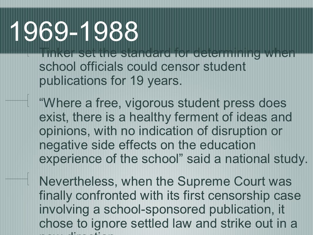 1969-1988 Tinker set the standard for determining when school officials could censor student publications for 19 years.