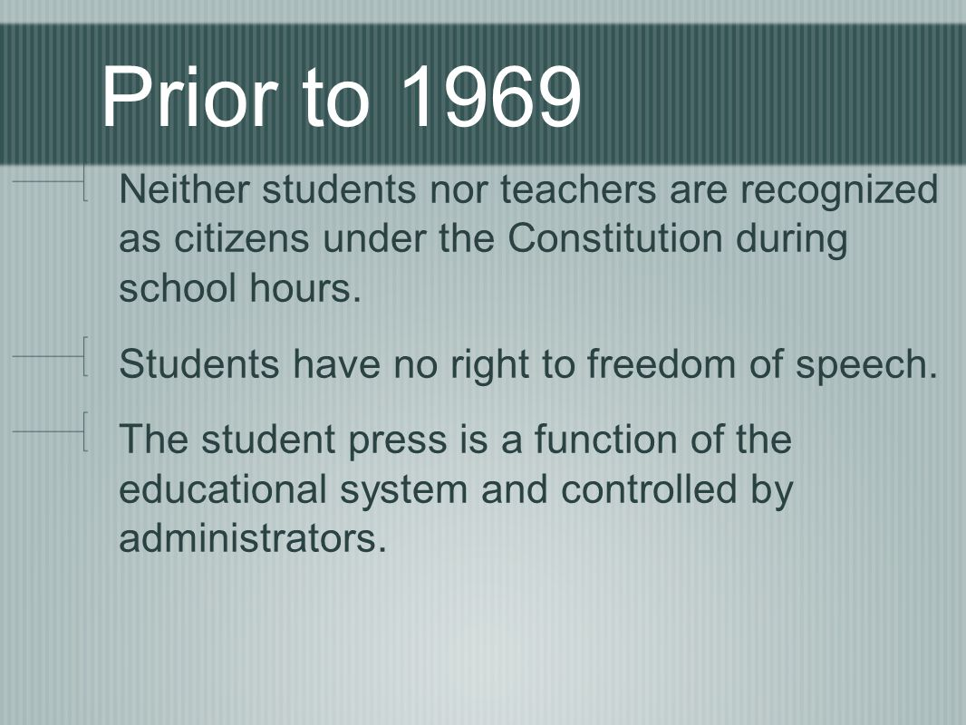 Prior to 1969 Neither students nor teachers are recognized as citizens under the Constitution during school hours.