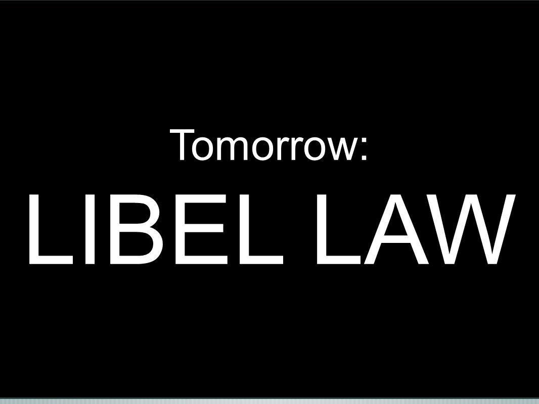 Tomorrow: LIBEL LAW