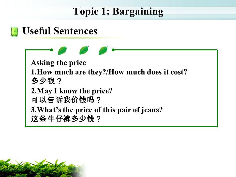Topic 1: Bargaining Useful Sentences Asking the price