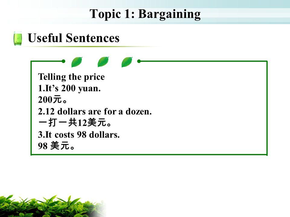 Topic 1: Bargaining Useful Sentences Telling the price