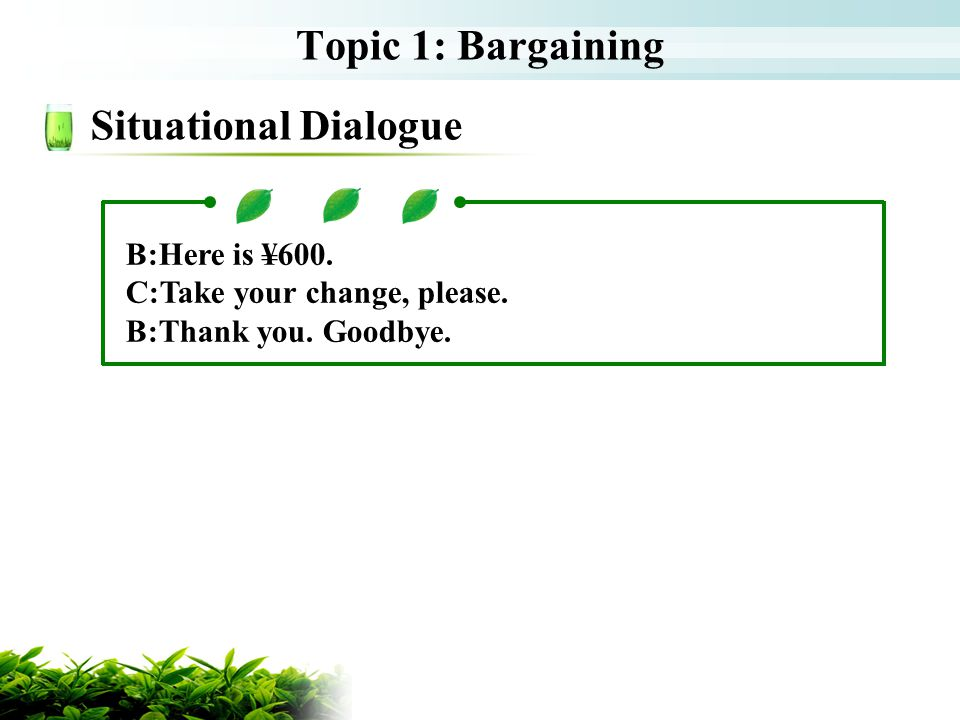 Topic 1: Bargaining Situational Dialogue B:Here is ¥600.