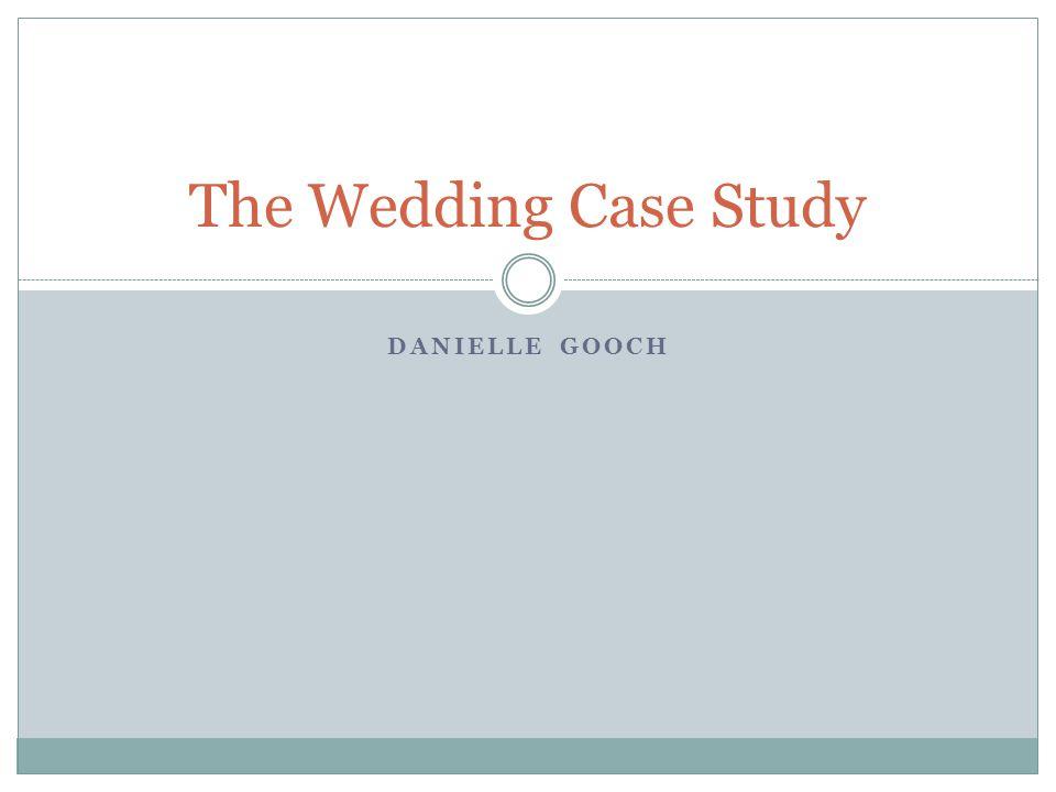 The Wedding Case Study Danielle Gooch