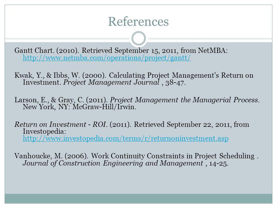 References Gantt Chart. (2010). Retrieved September 15, 2011, from NetMBA: http://www.netmba.com/operations/project/gantt/