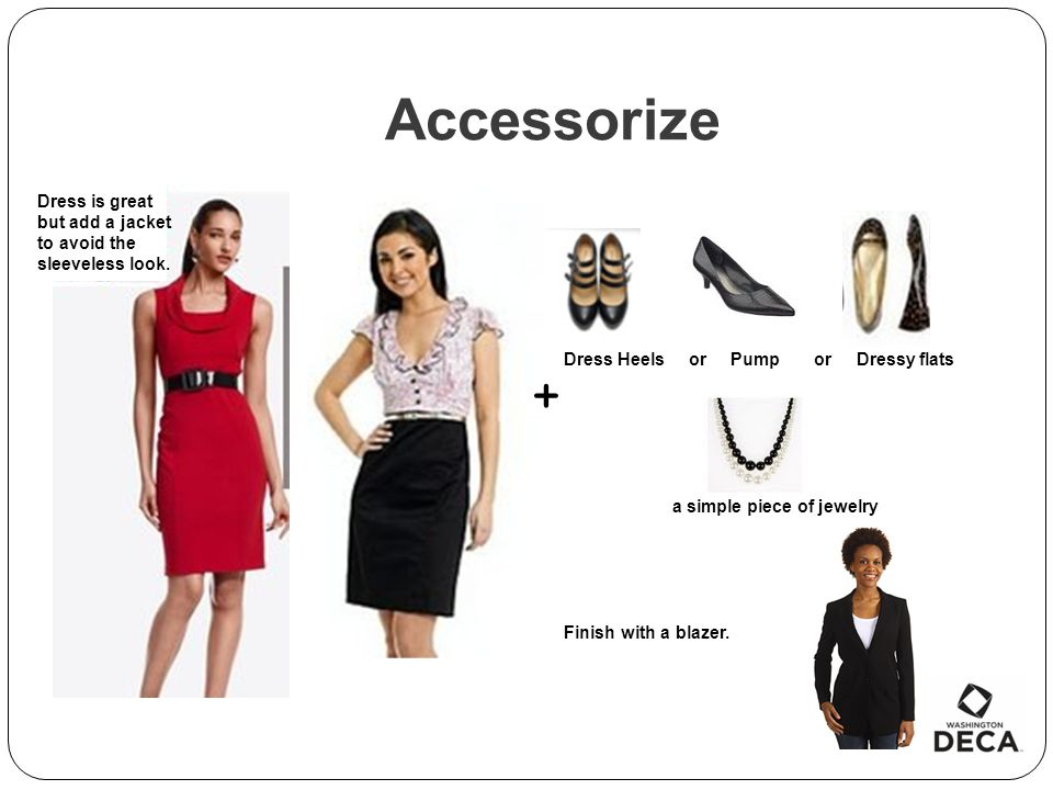 Accessorize Dress is great but add a jacket to avoid the sleeveless look. Dress Heels or Pump or Dressy flats.