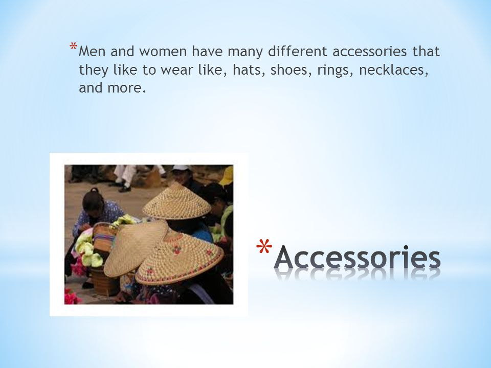 Men and women have many different accessories that they like to wear like, hats, shoes, rings, necklaces, and more.
