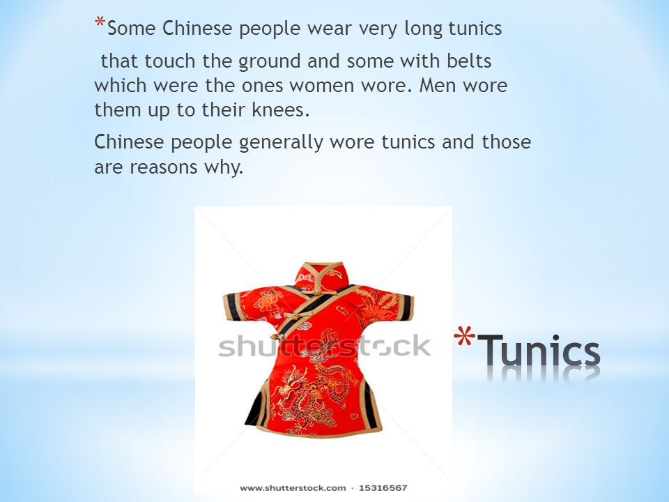 Tunics Some Chinese people wear very long tunics