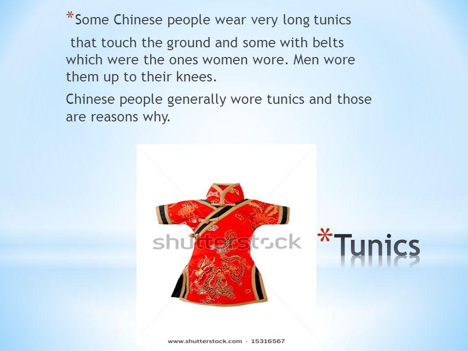 Tunics Some Chinese people wear very long tunics