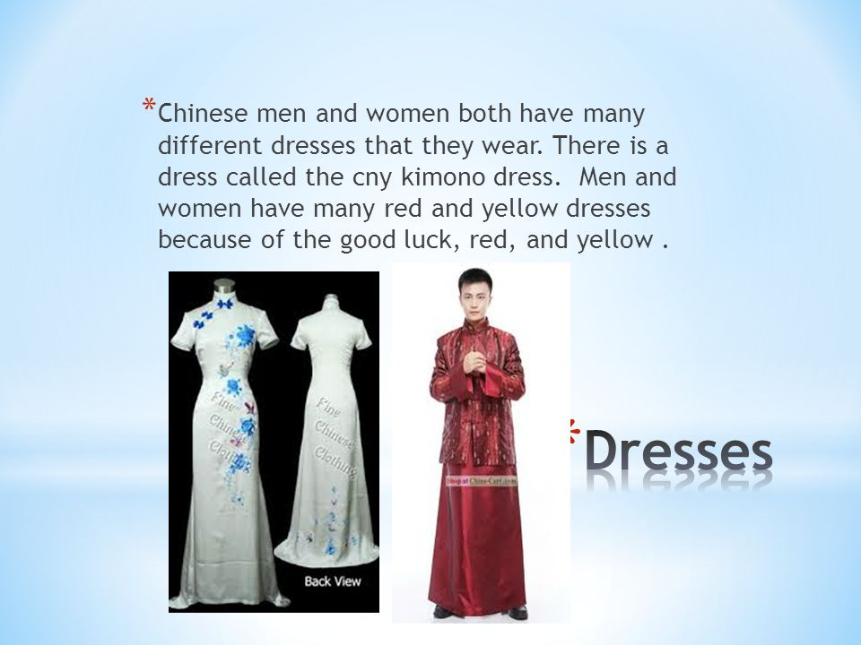 Chinese men and women both have many different dresses that they wear