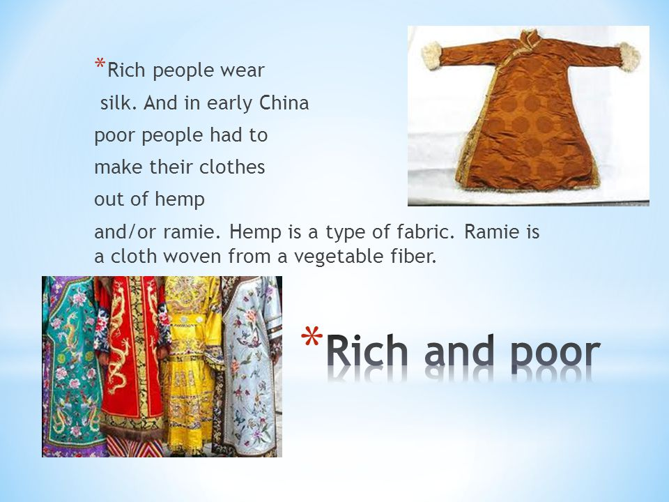 Rich and poor Rich people wear silk. And in early China