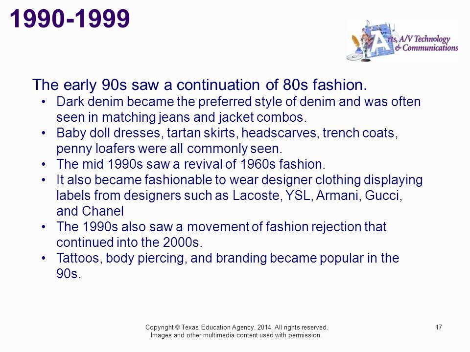 1990-1999 The early 90s saw a continuation of 80s fashion.