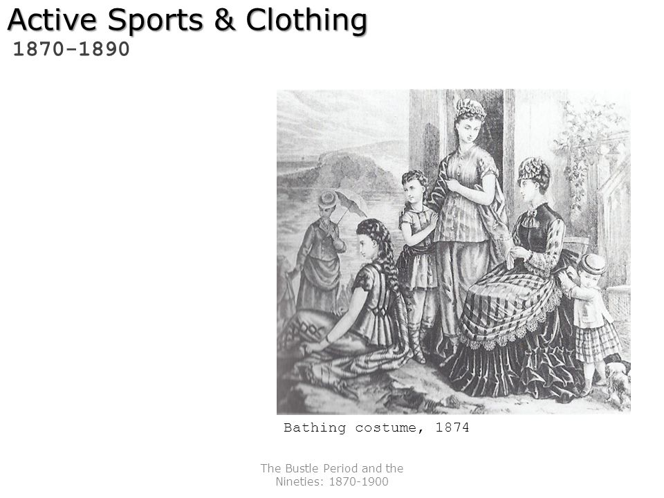 The Bustle Period and the Nineties: 1870-1900