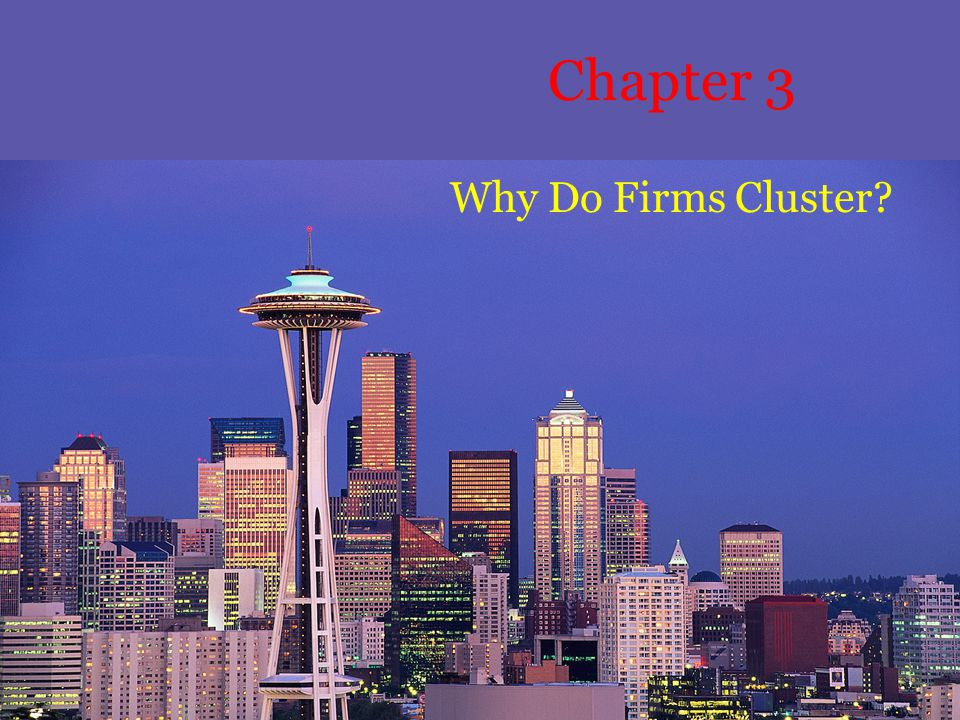 Chapter 3 Why Do Firms Cluster
