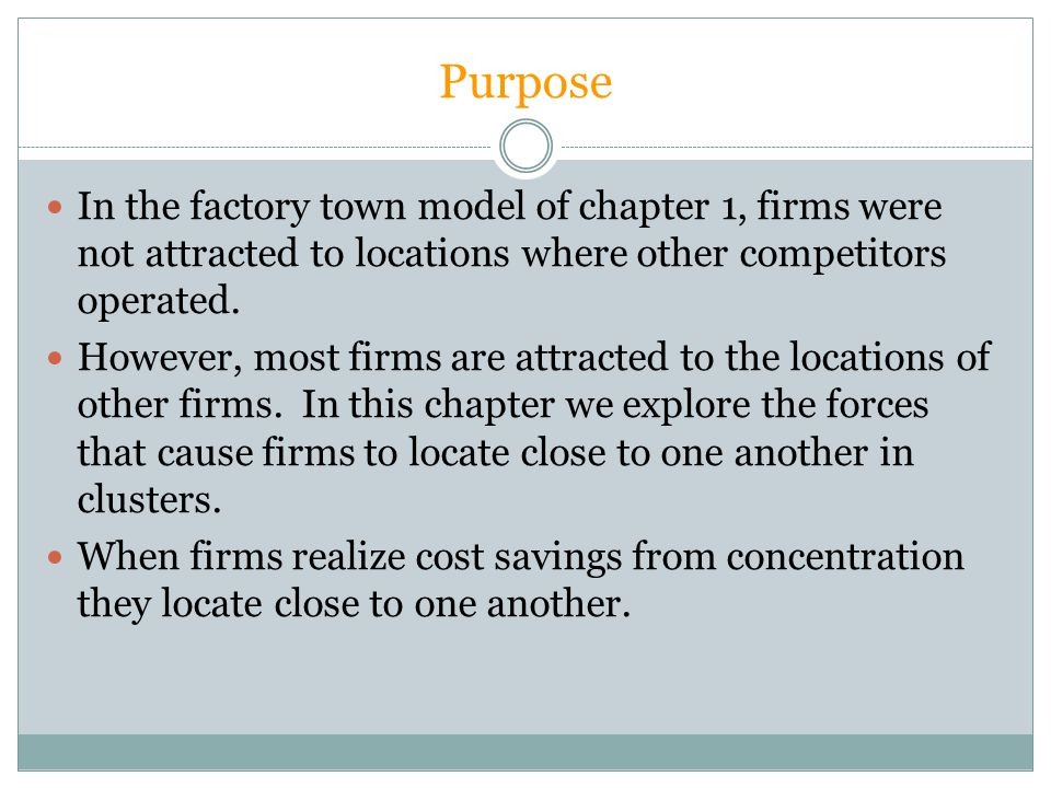 Purpose In the factory town model of chapter 1, firms were not attracted to locations where other competitors operated.