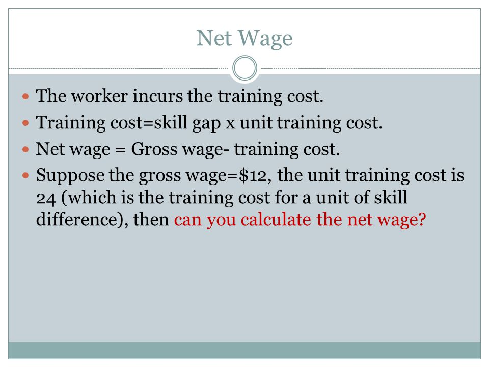Net Wage The worker incurs the training cost.