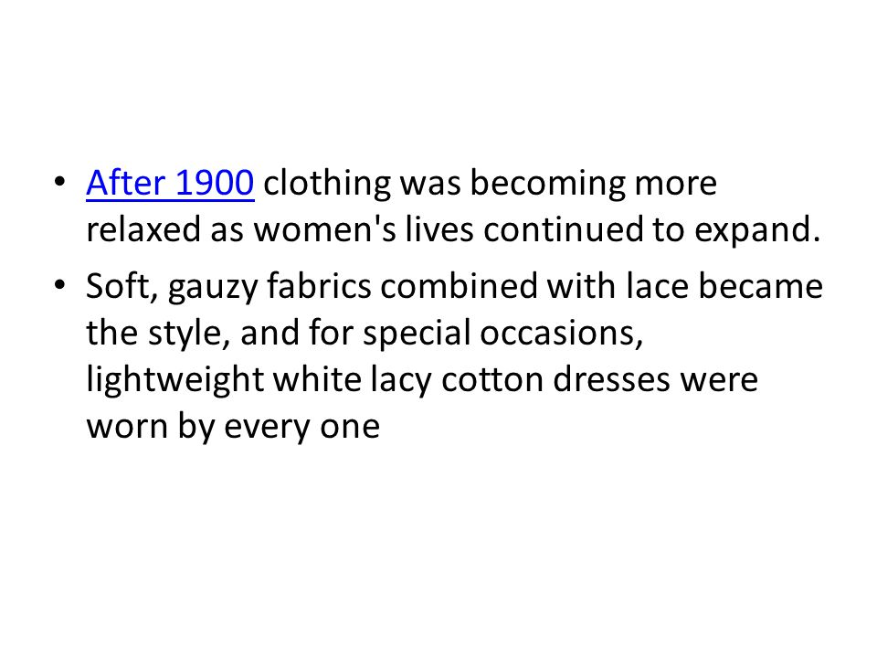 After 1900 clothing was becoming more relaxed as women s lives continued to expand.