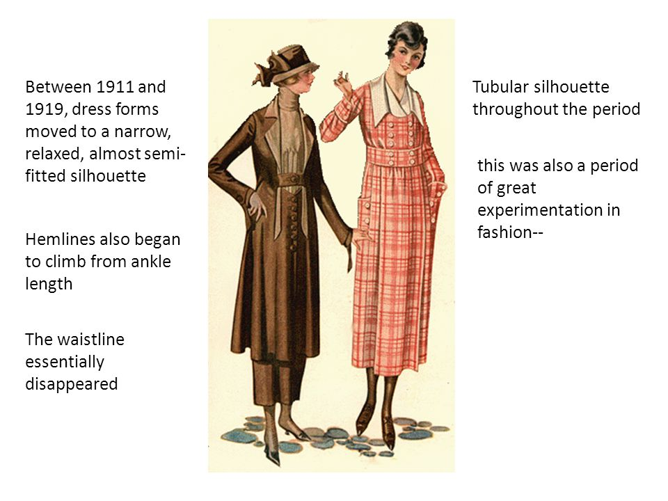 Between 1911 and 1919, dress forms moved to a narrow, relaxed, almost semi-fitted silhouette