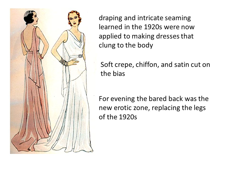draping and intricate seaming learned in the 1920s were now applied to making dresses that clung to the body
