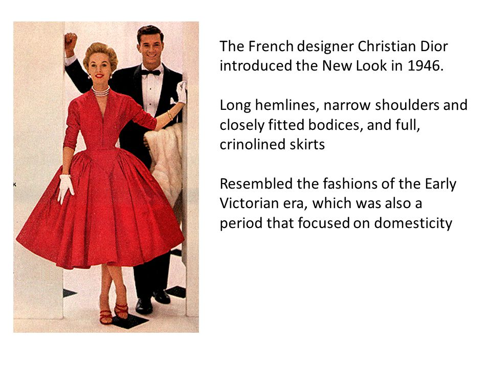 The French designer Christian Dior introduced the New Look in 1946.