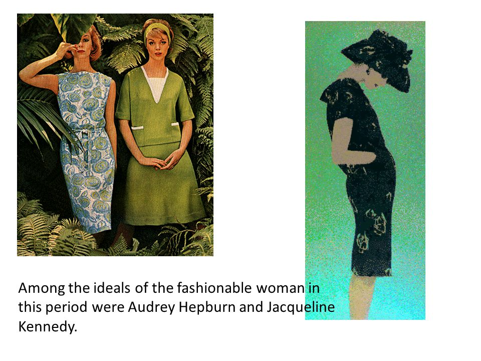 Among the ideals of the fashionable woman in this period were Audrey Hepburn and Jacqueline Kennedy.