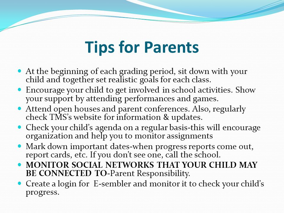 Tips for Parents At the beginning of each grading period, sit down with your child and together set realistic goals for each class.