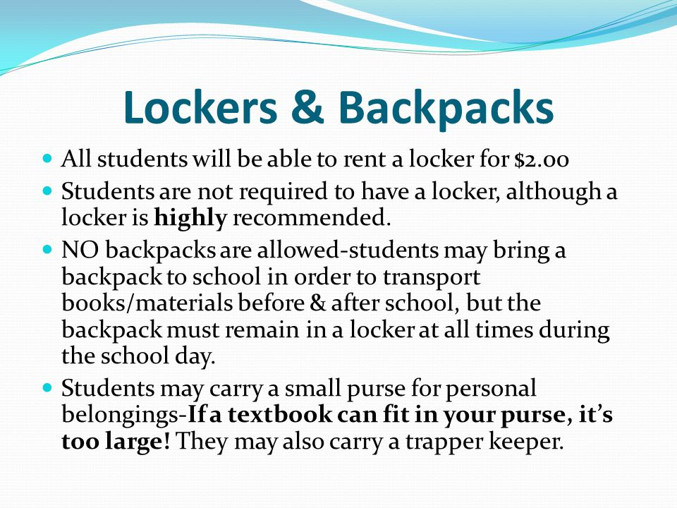 Lockers & Backpacks All students will be able to rent a locker for $2.00.