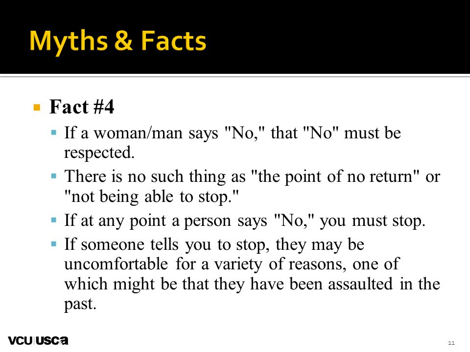 Myths & Facts Fact #4. If a woman/man says No, that No must be respected.