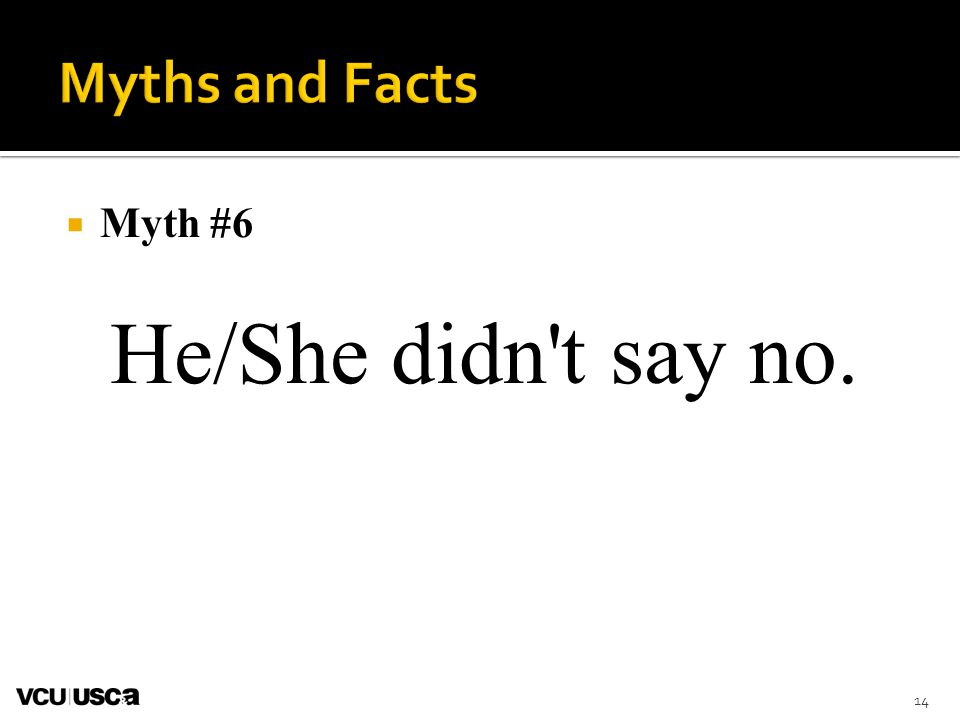 He/She didn t say no. Myths and Facts Myth #6